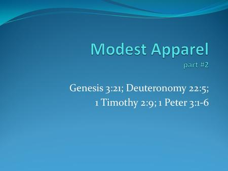 Genesis 3:21; Deuteronomy 22:5; 1 Timothy 2:9; 1 Peter 3:1-6.