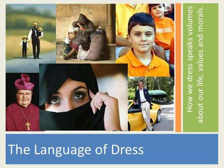 The Language of Dress How we dress speaks volumes about our life, values and morals.