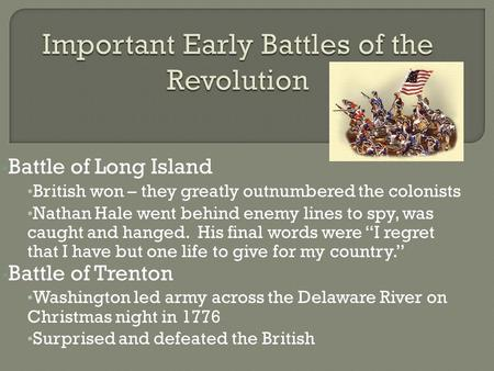 Battle of Long Island British won – they greatly outnumbered the colonists Nathan Hale went behind enemy lines to spy, was caught and hanged. His final.