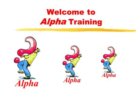 Welcome to Alpha Training. Ministry A Quick Outline What Is Ministry? Model For Prayer Ministry Successfully Applying Ministry In Our Own Life.