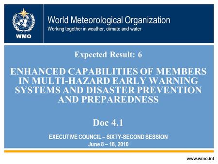 World Meteorological Organization Working together in weather, climate and water Expected Result: 6 ENHANCED CAPABILITIES OF MEMBERS IN MULTI-HAZARD EARLY.