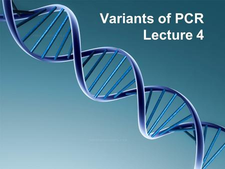 Variants of PCR Lecture 4