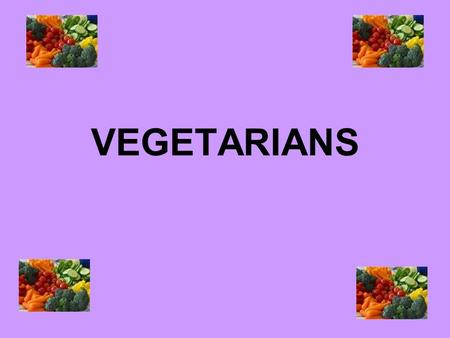 VEGETARIANS. Types of vegetarians Lacto-vegetarians- will eat milk, butter, cheese and other dairy foods. Lacto ovo- vegetarians- will eat dairy foods.
