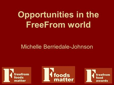 Opportunities in the FreeFrom world Michelle Berriedale-Johnson.