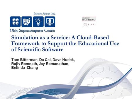 Simulation as a Service: A Cloud-Based Framework to Support the Educational Use of Scientific Software Tom Bitterman, Da Cai, Dave Hudak, Rajiv Ramnath,