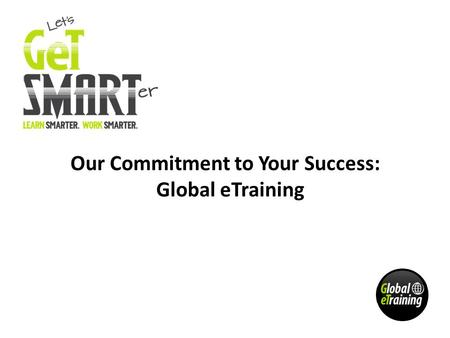 Our Commitment to Your Success: Global eTraining.