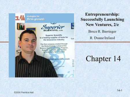 ©2008 Prentice Hall 14-1 Chapter 14 Entrepreneurship: Successfully Launching New Ventures, 2/e Bruce R. Barringer R. Duane Ireland.