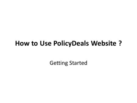 How to Use PolicyDeals Website ? Getting Started.