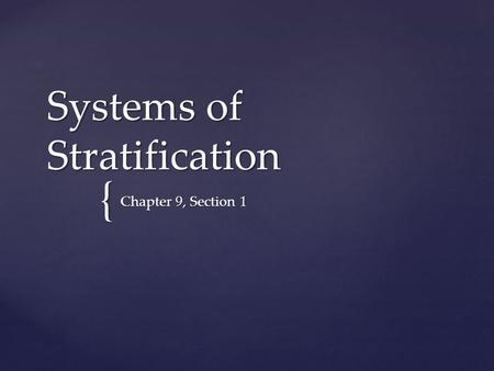 { Systems of Stratification Chapter 9, Section 1.
