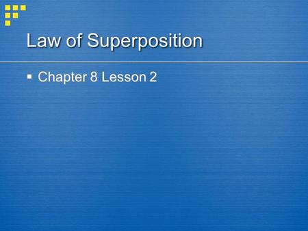 Law of Superposition Chapter 8 Lesson 2.