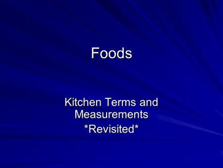 Foods Kitchen Terms and Measurements *Revisited*.