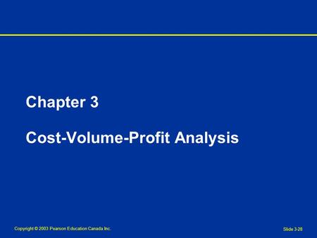 Copyright © 2003 Pearson Education Canada Inc. Slide 3-28 Chapter 3 Cost-Volume-Profit Analysis.
