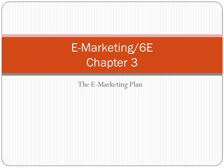The E-Marketing Plan E-Marketing/6E Chapter 3. E-Marketing Objectives 3-2 After this lecture, you will be able to: Discuss the nature and importance of.