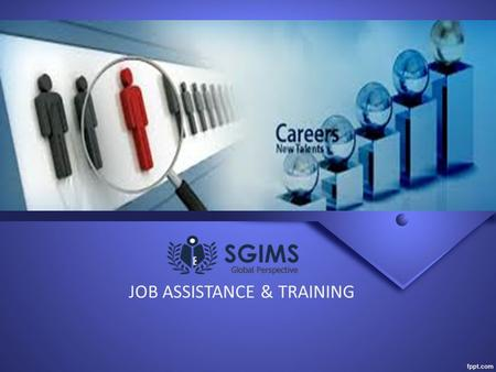 JOB ASSISTANCE & TRAINING. Introduction SGIMS is a sister concern of SGS People Source Pvt,Ltd. widely known in the market as SG Solutions for nearly.