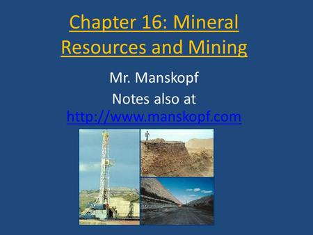 Chapter 16: Mineral Resources and Mining Mr. Manskopf Notes also at
