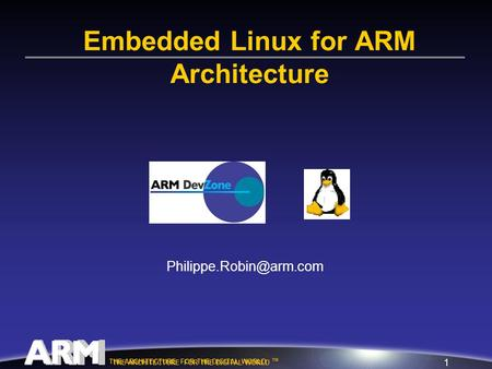 1 THE ARCHITECTURE FOR THE DIGITAL WORLD TM THE ARCHITECTURE FOR THE DIGITAL WORLD Embedded Linux for ARM Architecture.