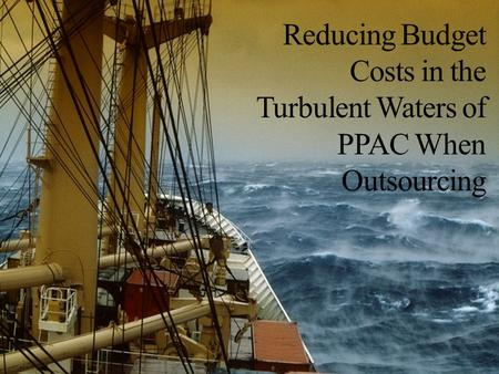 Reducing Budget Costs in the Turbulent Waters of PPAC When Outsourcing.