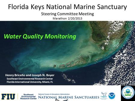 Florida Keys National Marine Sanctuary Steering Committee Meeting Marathon 2/20/2013 Henry Briceño and Joseph N. Boyer Southeast Environmental Research.