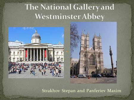 Strakhov Stepan and Panferiev Maxim. The National Gallery is an art museum on Trafalgar Square in London.