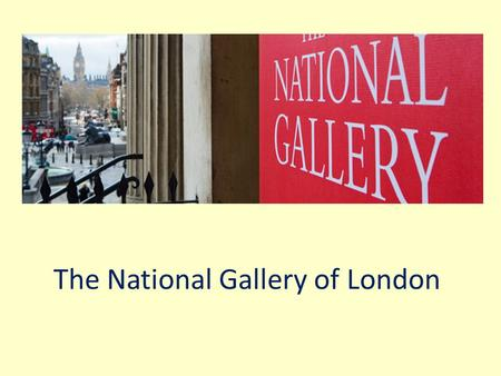 The National Gallery of London. The National Gallery is an art museum on Trafalgar Square, London, opposite the Nelson' Column. It was founded in 1824.