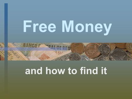 Free Money and how to find it. Common Reasons Students Don't Apply for Scholarships My grades aren't high enough My family makes too much money Only athletes.