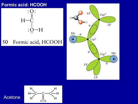 Formic acid: HCOOH Acetone. Benzene C 6 H 6 Resonance structures; each point corresponds to a CH Each C is sp 2 hybridized, one of the sp 2 forming a.