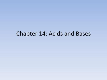 Chapter 14: Acids and Bases. Initial concepts of Acids and bases First, acids were recognized as substances with a sour taste, but this was a dangerous.