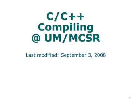 1 C/C++ UM/MCSR Last modified: September 3, 2008.