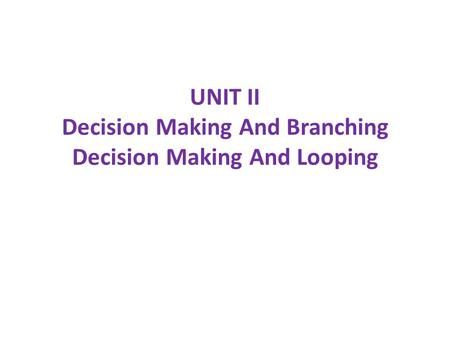 UNIT II Decision Making And Branching Decision Making And Looping