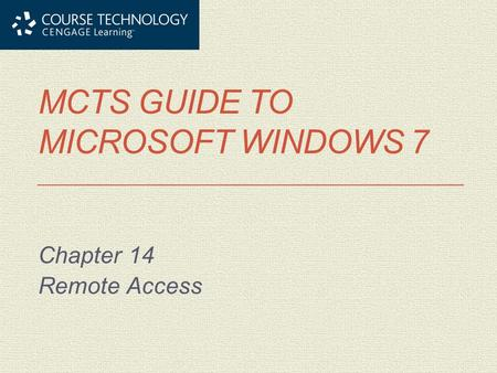 MCTS GUIDE TO MICROSOFT WINDOWS 7 Chapter 14 Remote Access.