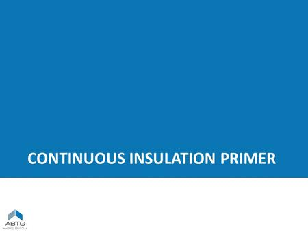 CONTINUOUS INSULATION PRIMER. PART 1 – Continuous Insulation Definition (ASHRAE 90.1)ASHRAE 90.1 Applications: Roof, Wall, and Foundations.