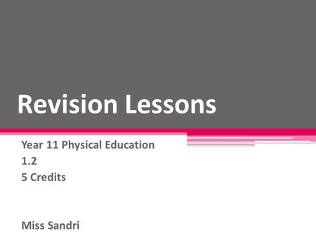 Revision Lessons Year 11 Physical Education 1.2 5 Credits Miss Sandri.
