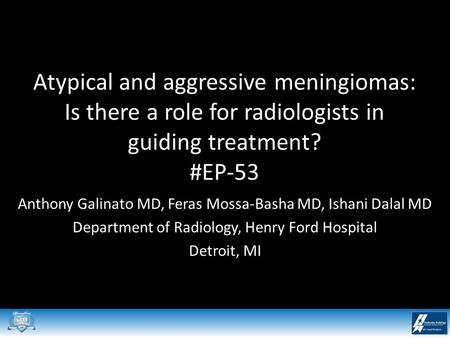 Atypical and aggressive meningiomas: Is there a role for radiologists in guiding treatment? #EP-53 Anthony Galinato MD, Feras Mossa-Basha MD, Ishani Dalal.