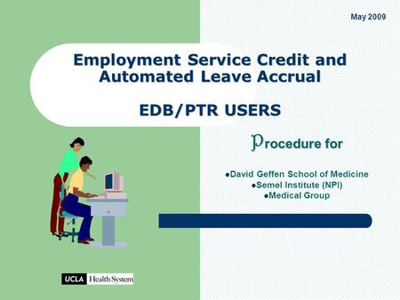 Employment Service Credit and Automated Leave Accrual EDB/PTR USERS P rocedure for David Geffen School of Medicine Semel Institute (NPI) Medical Group.