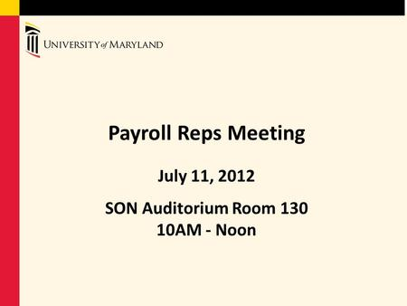 Payroll Reps Meeting July 11, 2012 SON Auditorium Room 130 10AM - Noon.