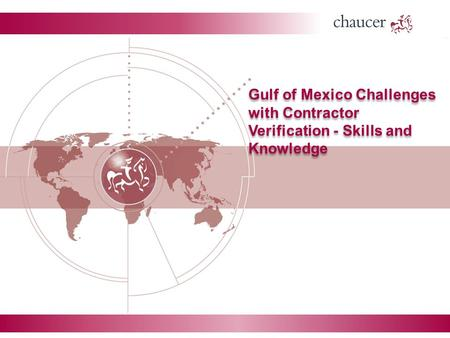 Gulf of Mexico Challenges with Contractor Verification - Skills and Knowledge.