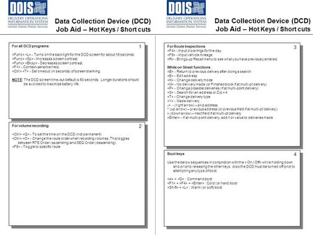 Data Collection Device (DCD) Job Aid – Hot Keys / Short cuts For all DCD programs: - Turns on the backlight for the DCD screen for about 15 seconds. -