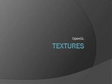 OpenGL. Textures  Bind Textures similar to binding VBO's  Create a texture for each object  Generate the texture similar how you generate a VBO buffer.