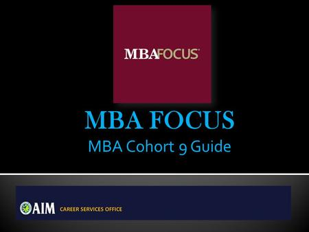 MBA FOCUS MBA Cohort 9 Guide. Go to your portal: https://gtscandidate.mbafocus.com/AIM/Candidates/Login.aspx?pid=1605 (bookmark this page because you.