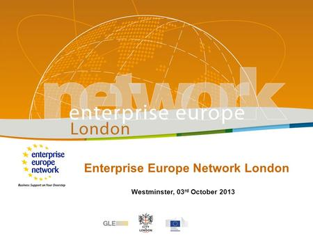 Enterprise Europe Network London Westminster, 03 rd October 2013.
