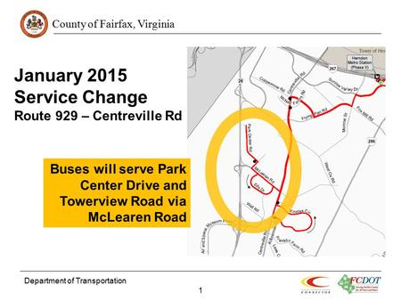 County of Fairfax, Virginia Department of Transportation 1 January 2015 Service Change Route 929 – Centreville Rd Buses will serve Park Center Drive and.