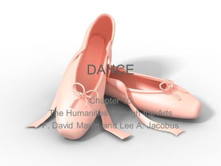DANCE Chapter 10 The Humanities through the Arts F. David Martin and Lee A. Jacobus.