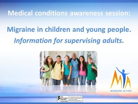 Medical conditions awareness session: Migraine in children and young people. Information for supervising adults.