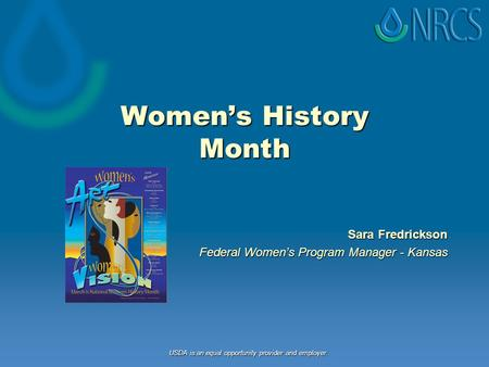 Women's History Month Sara Fredrickson Federal Women's Program Manager - Kansas USDA is an equal opportunity provider and employer.