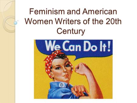 Feminism and American Women Writers of the 20th Century Feminism and American Women Writers of the 20th Century.