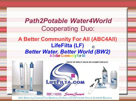 Path2Potable Water4World Cooperating Duo: A Better Community For All (ABC4All) LifeFilta (LF) Better Water, Better World (BW2)