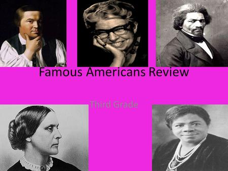 Famous Americans Review Third Grade. GPS SS3H2 The student will discuss the lives of Americans who expanded people's rights and freedoms in a democracy.