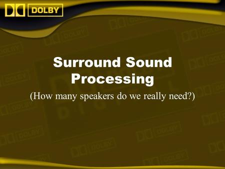 Surround Sound Processing (How many speakers do we really need?)
