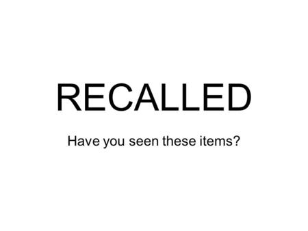 RECALLED Have you seen these items?. RECALLED 8/2/07 Fisher-Price Recalls Licensed Character Toys Due To Lead Poisoning Hazard Sold at: Retail stores.