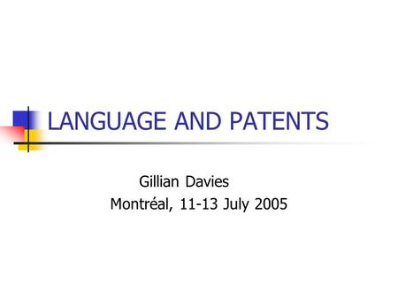 LANGUAGE AND PATENTS Gillian Davies Montréal, 11-13 July 2005.